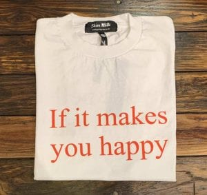 Skim Milk If it makes you happy tee. Front view.